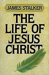 The Life of Jesus Christ by James Stalker (1984-02-11)