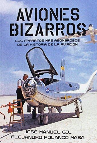 Aviones Bizarros: Los aparatos más asombrosos de la Historia de la aviación por Alejandro Polanco Masa