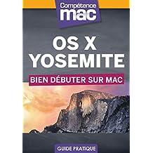 OS X Yosemite - Bien débuter sur Mac (Les guides pratiques de Compétence Mac)