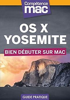 OS X Yosemite - Bien débuter sur Mac (Les guides pratiques de Compétence Mac) par [Couleau, Audrey]