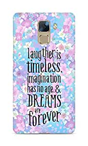 AMEZ laughter is timeless imagination has no age and dreams are forever Back Cover For Huawei Honor 7