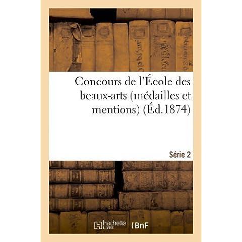 Concours de L'Ecole Des Beaux-Arts (Medailles Et Mentions). Serie 2 (French Edition) by Vve Morel, A., Sans Auteur (2013)