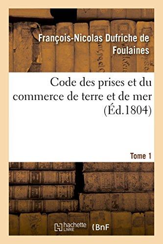Code des prises et du commerce de terre et de mer Tome 1 par De Foulaines-F-N