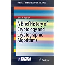 A Brief History of Cryptology and Cryptographic Algorithms (SpringerBriefs in Computer Science) by John F. Dooley (2013-10-15)