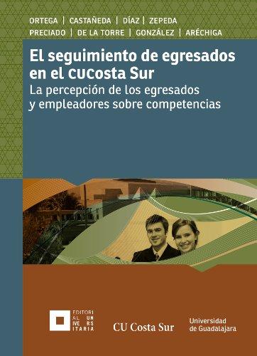 El seguimiento de egresados en el CU Costa Sur: La percepción de los egresados y empleadores sobre competencias