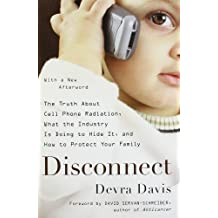 Disconnect: The Truth About Cell Phone Radiation, What the Industry Is Doing to Hide It, and How to Protect Your Family