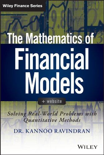 The Mathematics of Financial Models: Solving Real-World Problems with Quantitative Methods (Wiley Finance Book 658) (English Edition)