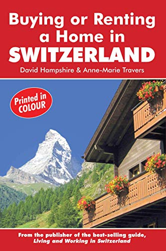 Buying or Renting a Home in Switzerland (Buying a Home) (English Edition)