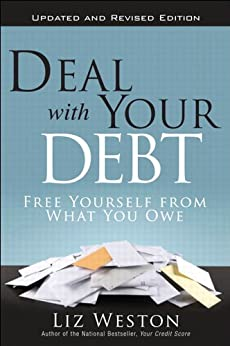 Deal with Your Debt: Free Yourself from What You Owe, Updated and Revised (English Edition) de [Weston, Liz]