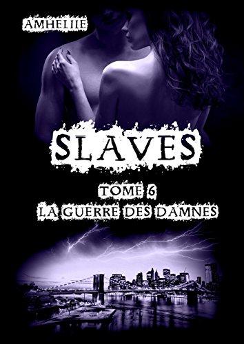 Slaves, Tome 6 : La Guerre des Damnés par Amheliie