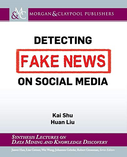 Detecting Fake News on Social Media (Synthesis Lectures on Data Mining and Knowledge Discovery) -