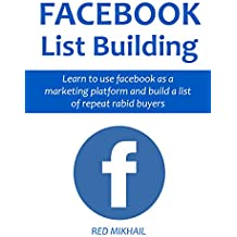FACEBOOK LISTING BUILDING (2 in 1 bundle): Learn to use facebook as a marketing platform and build a list of repeat rabid buyers (English Edition)