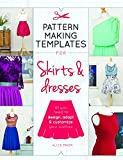 Pattern Making Templates for Skirts & Dresses: All You Need to Design, Adapt, and Customize Your Clothes by Alice Prier