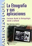 La etnografía y sus aplicaciones: Lecturas desde la antropología social y cultural (Manuales)