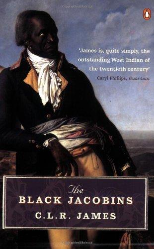 By C L R James - The Black Jacobins: Toussaint L'ouverture and the San Domingo Revolution (Penguin History) (New Ed)