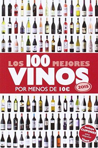 Portada del libro Los 100 Mejores Vinos Por Menos De 10 Euros. 2015 (Las claves para entender...) de Alicia Estrada Alonso (7 oct 2014) Tapa blanda