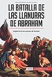 La batalla de las Llanuras de Abraham: Inglaterra en las puertas de Quebec