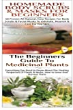 Homemade Body Scrubs & Masks for Beginners & The Beginners Guide to Medicinal Plants: Volume 37 (Essential Oils Box Set)