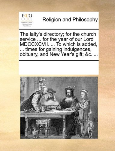 The laity's directory; for the church service ... for the year of our Lord MDCCXCVII. ... To which is added, ... times for gaining indulgences, obituary, and New Year's gift; &c. ...