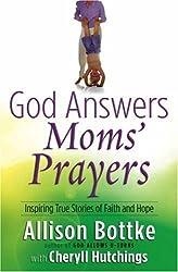 God Answers Moms' Prayers: Inspiring True Stories of Faith and Hope (God Answers Prayers) by Allison Bottke (2005-03-01)