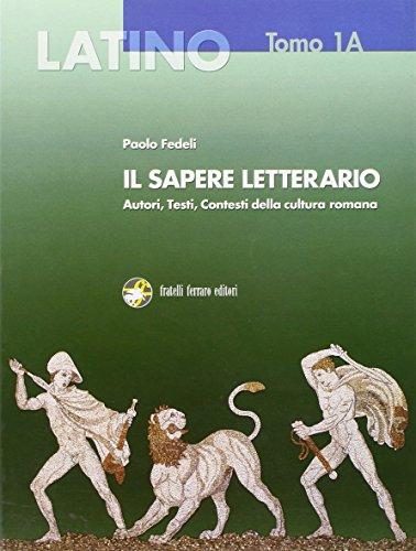 Latino, il sapere letterario. Vol. 1A: Dalle origini a Plauto. Con espansione online. Per i Licei e gli Ist. magistrali