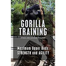 Gorilla Training: Maximum Upper Body Strength with Natural Movement, Chalistenics and Weigthlifting Workouts (English Edition)