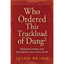Who Ordered This Truckload of Dung?: Inspiring Stories for Welcoming Life's Difficulties by Ajahn Brahm(2005-08-30)