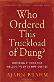 Who Ordered This Truckload of Dung?: Inspiring Stories for Welcoming Life's Difficulties by Ajahn Brahm (2005-08-30)