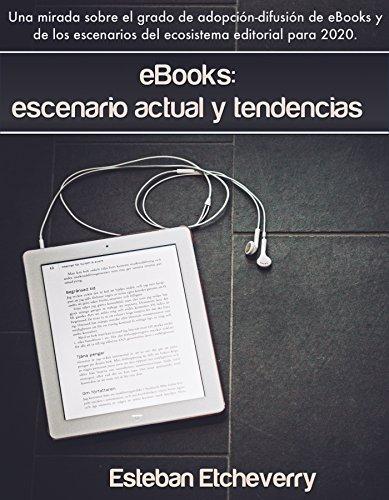 eBooks: escenario actual y tendencias (2015): Una mirada sobre la adopción y difusión de los eBooks, y sus tendencias. por Esteban Etcheverry