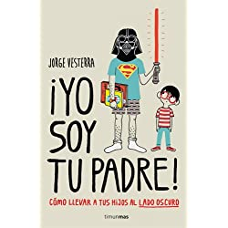 ¡Yo soy tu padre!: Cómo llevar a tus hijos al lado oscuro (No Ficción Timunmas)