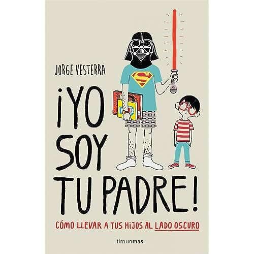 dia del orgullo friki ¡Yo soy tu padre!: Cómo llevar a tus hijos al lado oscuro (Volúmenes independientes)