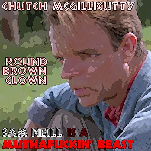 Sam Neill Is a Muthafuckin' Beast (feat. Round Brown Clown) [Explicit]