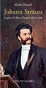 Johann Strauss, le père, le fils et l'esprit de la valse par Duault