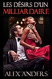 Les désirs d'un milliardaire (BDSM,mâle Alpha, Domination, Soumission, Érotique) (Les 7 hommes que vous rencontrez avant le grand amour t. 3)