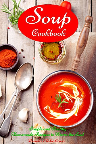 soup-cookbook-simple-and-healthy-homemade-recipes-to-warm-the-soul-healthy-recipes-for-weight-loss-s