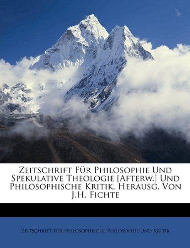 Zeitschrift für Philosophie und Spekulative Theologie und Philosophische Kritik, herausg. von J.H. Fichte