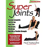 Super Joints: Russian Longevity Secrets for Pain-Free Movement,: Russian Longevity Secrets for Pain-Free Movement, Maximum Mo