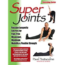 Super Joints: Russian Longevity Secrets for Pain-Free Movement,