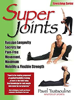 Super Joints: Russian Longevity Secrets for Pain-Free Movement, by [Tsatsouline, Pavel]