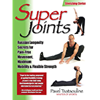 Super Joints: Russian Longevity Secrets for Pain-Free Movement,: Russian Longevity Secrets for Pain-Free Movement…