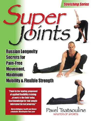 Super Joints: Russian Longevity Secrets for Pain-Free Movement,: Russian Longevity Secrets for Pain-Free Movement, Maximum Mobility & Flexible Strength (English Edition) por Pavel Tsatsouline