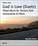 God Is Love (Duets): Sheet Music for Various Solo Instruments & Piano (English Edition)