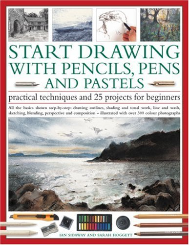 Start Drawing with Pencils, Pens & Pastels: Prac Tech & 30 Projects for Beginner: All the basics shown step-by-step: drawing outlines, shading and ... step-by-step in 400 color photographs by Sarah Hoggett (2007-09-21)