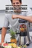 43 Recettes de Repas Pour La Prévention Des Calculs Rénaux: Mangez de Manière Intelligente Et Épargnez-Vous La Douleur Des Calculs Rénaux Pour Toujours