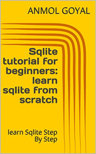 Sqlite tutorial for beginners: learn sqlite from scratch: learn Sqlite Step By Step