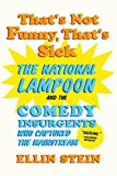 That's Not Funny, That's Sick - The National Lampoon and the Comedy Insurgents Who Ca...