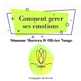 Comment gérer ses émotions: L'essentiel du développement personnel