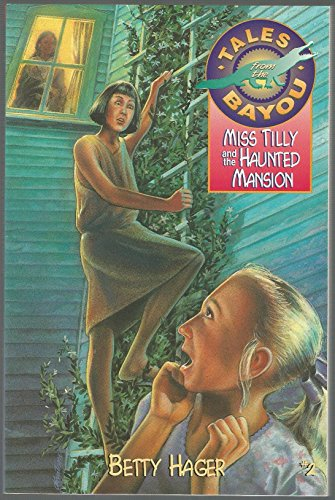 Miss Tilly and the Haunted Mansion (Tales from the Bayou)