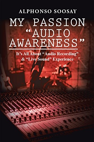 """My Passion """"Audio Awareness"""": It'S All About """"Audio Recording"""" & """"Live Sound"""" Experience (English Edition)"""