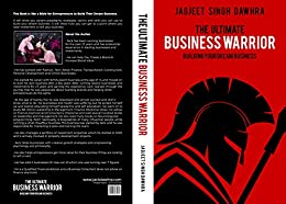 The Ultimate Business Warrior: Building Your Dream Business by [Dawhra, Jack]